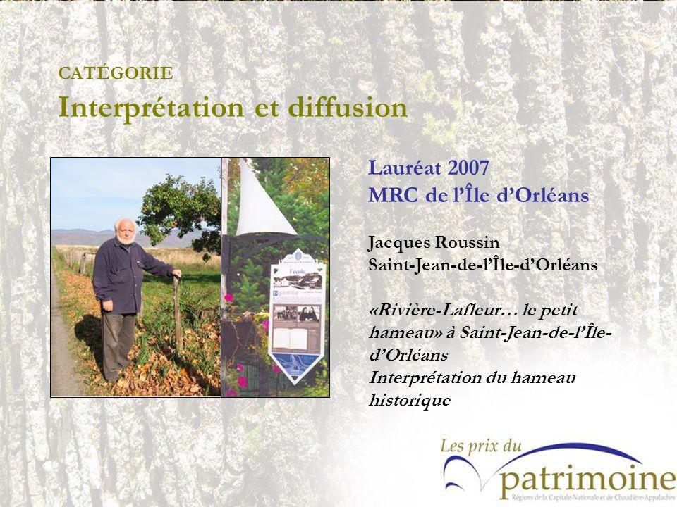 Lauréat 2007 MRC de lÎle dOrléans Jacques Roussin Saint-Jean-de-lÎle-dOrléans «Rivière-Lafleur… le petit hameau» à Saint-Jean-de-lÎle- dOrléans Interp