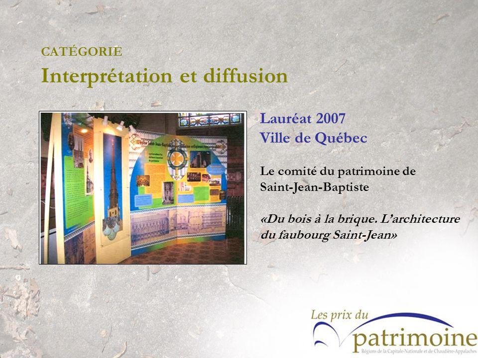 Lauréat 2007 Ville de Québec Le comité du patrimoine de Saint-Jean-Baptiste «Du bois à la brique. Larchitecture du faubourg Saint-Jean»