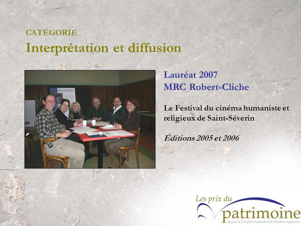 Lauréat 2007 MRC Robert-Cliche Le Festival du cinéma humaniste et religieux de Saint-Séverin Éditions 2005 et 2006