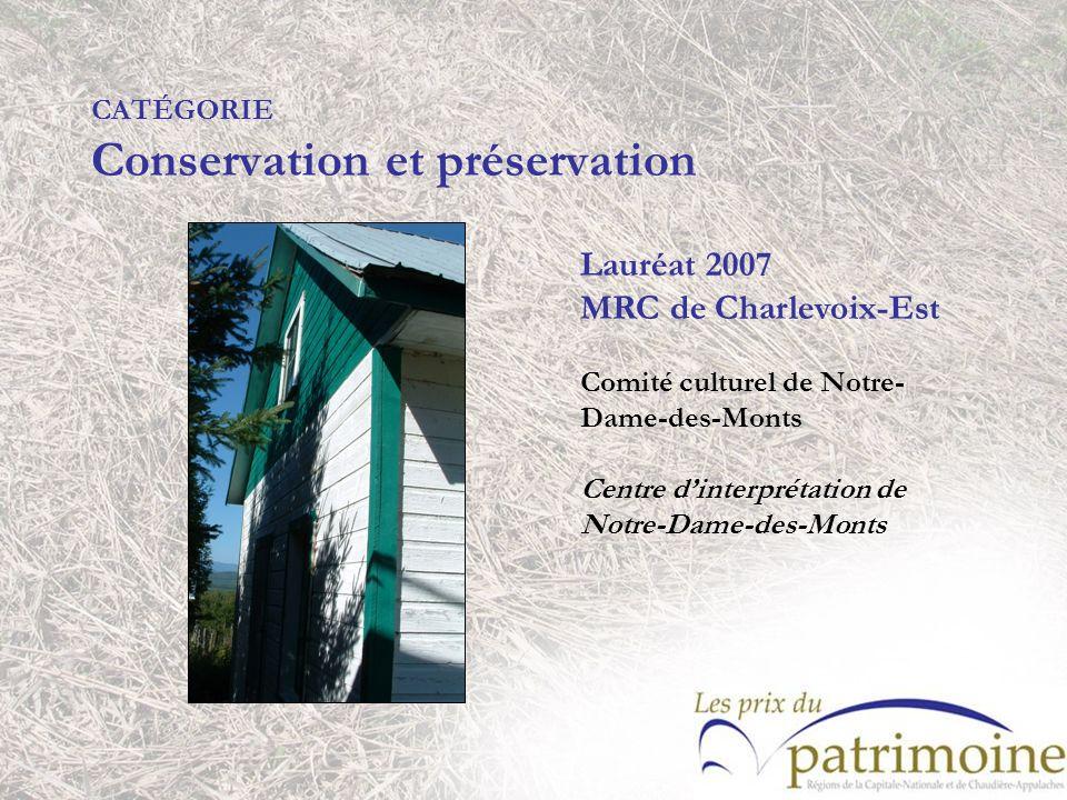 Lauréat 2007 MRC de Charlevoix-Est Comité culturel de Notre- Dame-des-Monts Centre dinterprétation de Notre-Dame-des-Monts