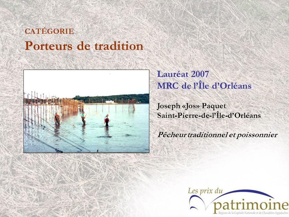 Lauréat 2007 MRC de lÎle dOrléans Joseph «Jos» Paquet Saint-Pierre-de-lÎle-dOrléans Pêcheur traditionnel et poissonnier
