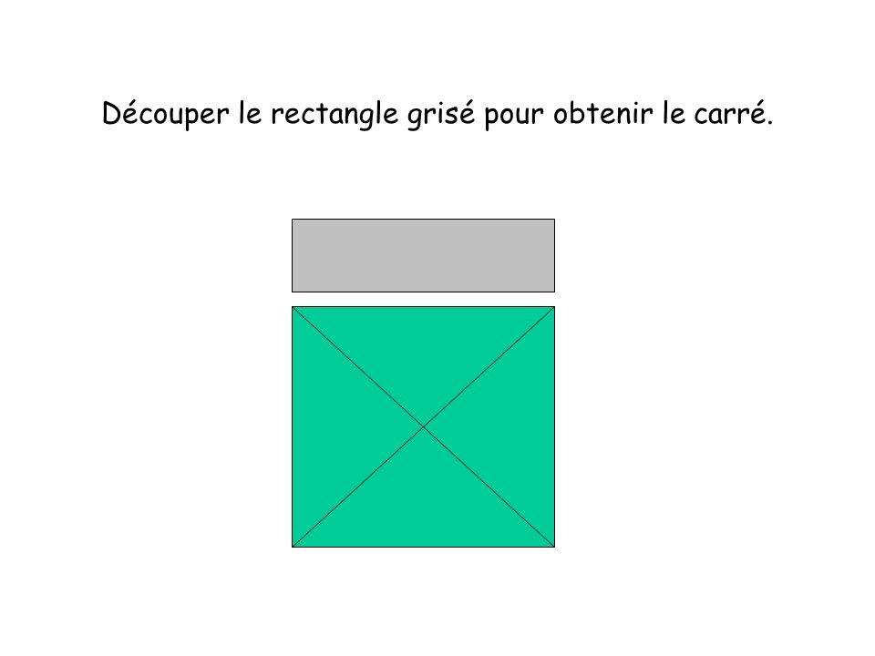 Découper le rectangle grisé pour obtenir le carré.