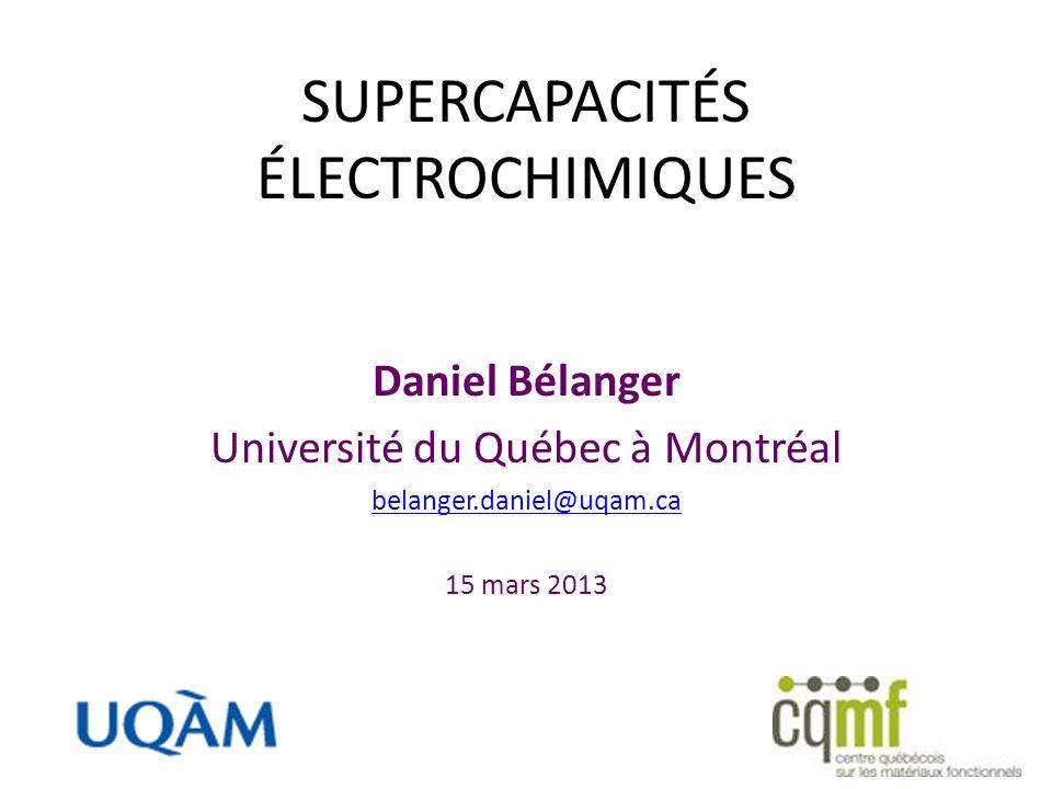 SUPERCAPACITÉS ÉLECTROCHIMIQUES Daniel Bélanger Université du Québec à Montréal belanger.daniel@uqam.ca 15 mars 2013