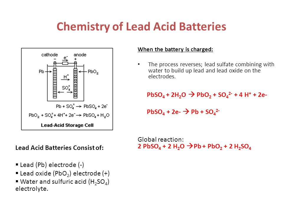 Chemistry of Lead Acid Batteries When the battery is charged: The process reverses; lead sulfate combining with water to build up lead and lead oxide