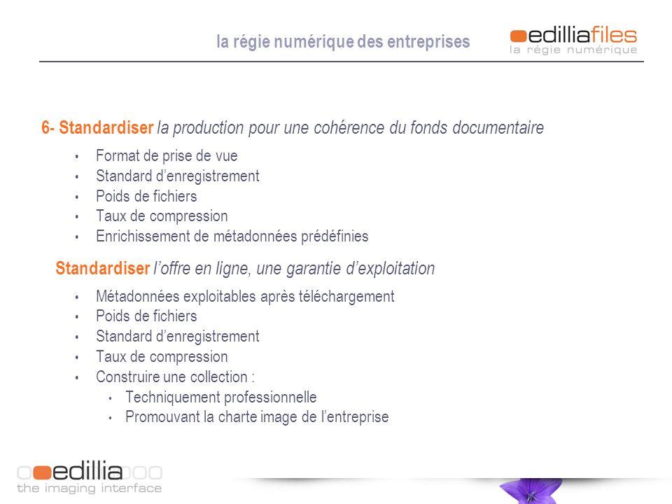 la régie numérique des entreprises 6- Standardiser la production pour une cohérence du fonds documentaire Format de prise de vue Standard denregistrem