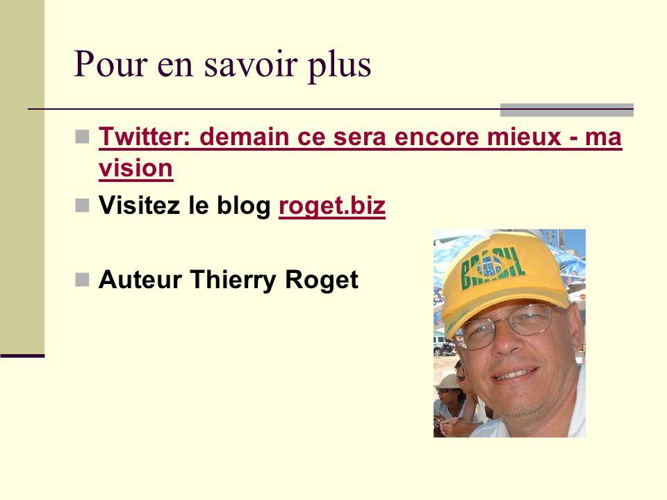 Pour en savoir plus Twitter: demain ce sera encore mieux - ma vision Twitter: demain ce sera encore mieux - ma vision Visitez le blog roget.bizroget.biz Auteur Thierry Roget