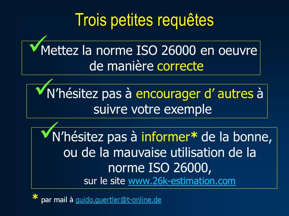 Trois petites requêtes Mettez la norme ISO 26000 en oeuvre de manière correcte Nhésitez pas à encourager d autres à suivre votre exemple Nhésitez pas