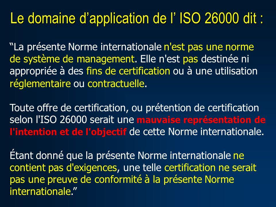 Le domaine dapplication de l ISO 26000 dit : La présente Norme internationale n'est pas une norme de système de management. Elle n'est pas destinée ni