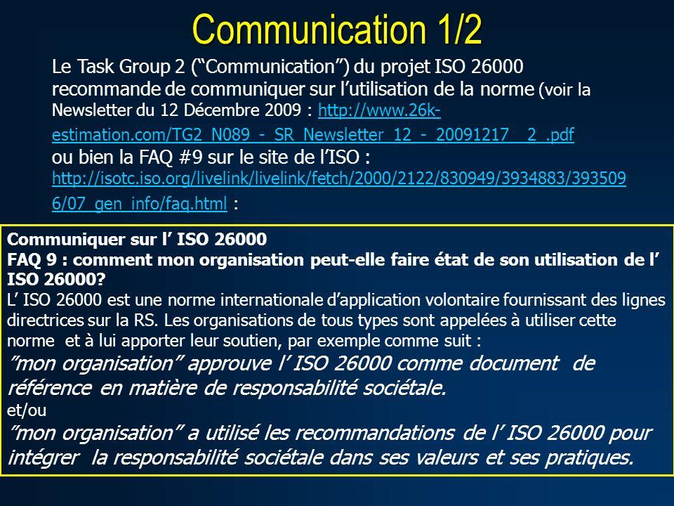 Communication 1/2 Le Task Group 2 (Communication) du projet ISO 26000 recommande de communiquer sur lutilisation de la norme (voir la Newsletter du 12