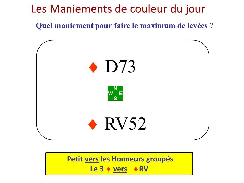 RV52 D73 Quel maniement pour faire le maximum de levées ? Les Maniements de couleur du jour Petit vers les Honneurs groupés Le 3 vers RV