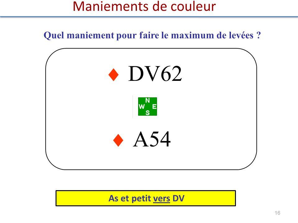 A54 DV62 Maniements de couleur 16 Quel maniement pour faire le maximum de levées ? As et petit vers DV