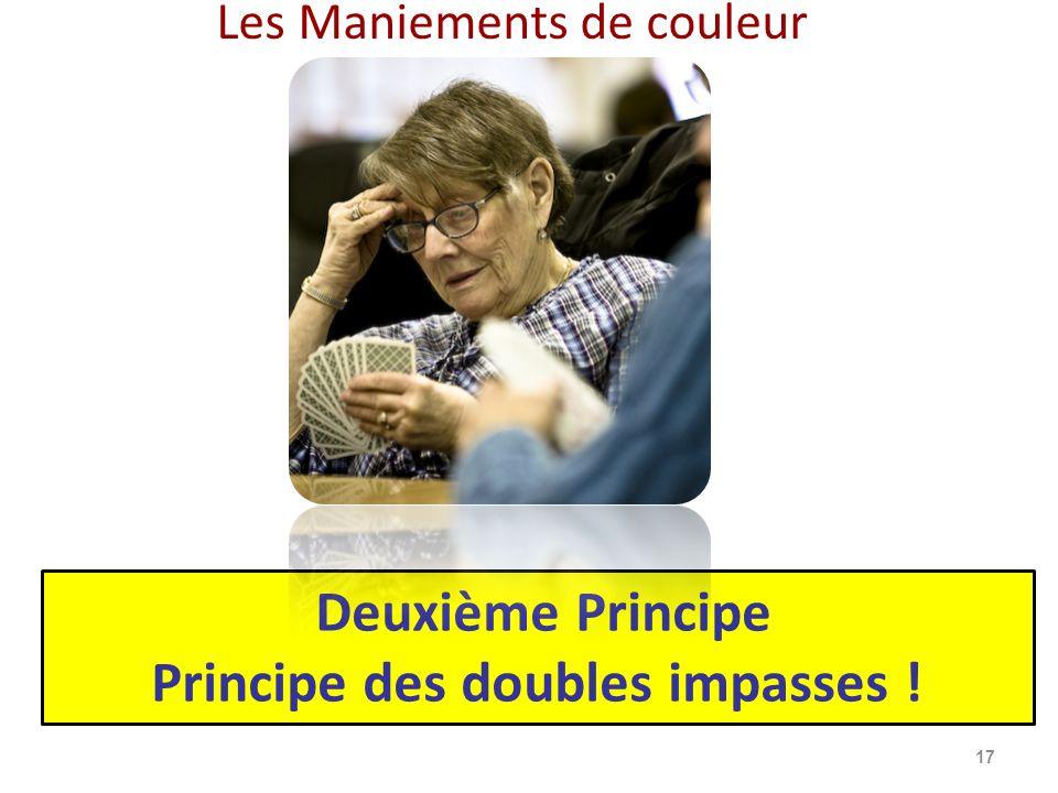 Les Maniements de couleur 17 Deuxième Principe Principe des doubles impasses !