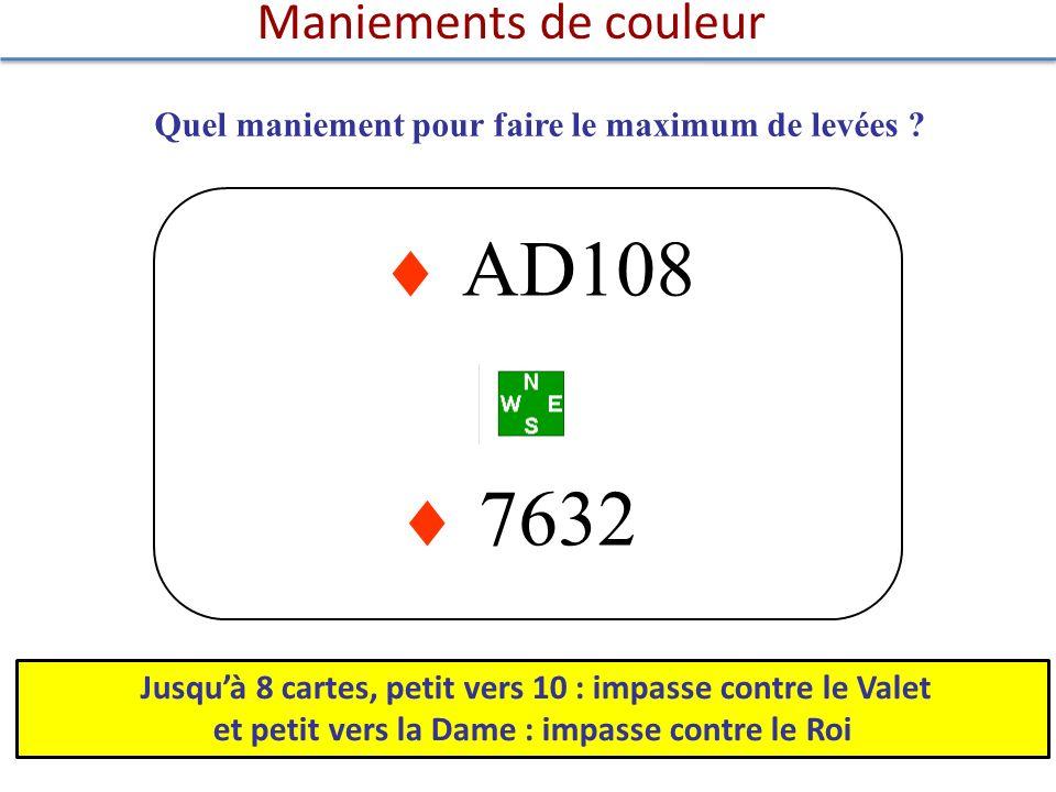 7632 AD108 Maniements de couleur Quel maniement pour faire le maximum de levées ? Jusquà 8 cartes, petit vers 10 : impasse contre le Valet et petit ve