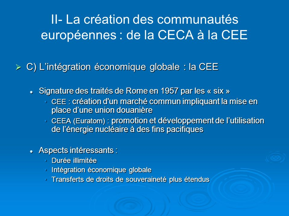 II- La création des communautés européennes : de la CECA à la CEE C) Lintégration économique globale : la CEE C) Lintégration économique globale : la