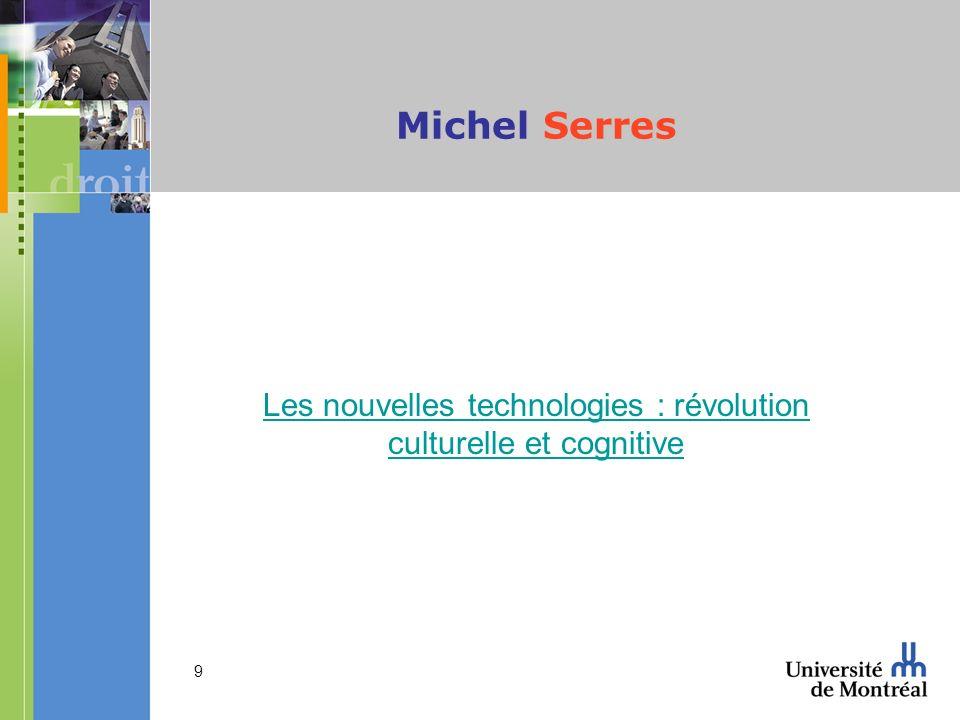 10 Michel Serres « dès le moment où change le couplage support - message, cest-à-dire le moment de linvention de lécriture, alors dans nos civilisations, tout change .