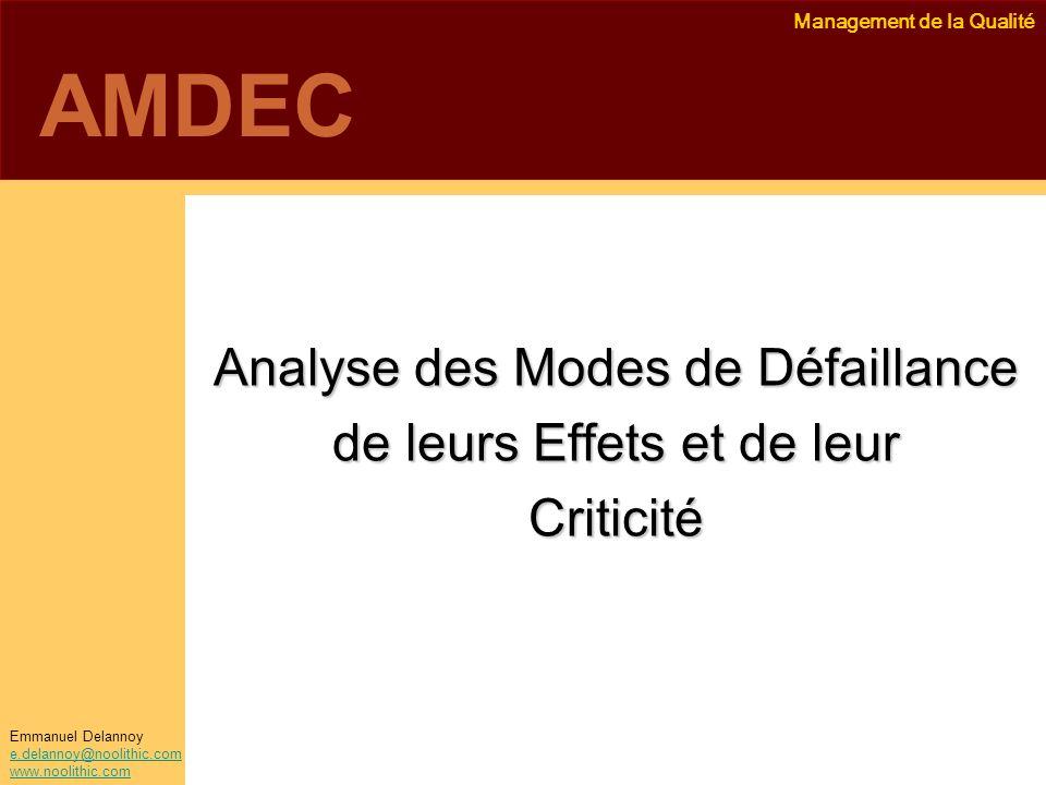 Management de la Qualité Emmanuel Delannoy e.delannoy@noolithic.com www.noolithic.com AMDEC Analyse des Modes de Défaillance de leurs Effets et de leu