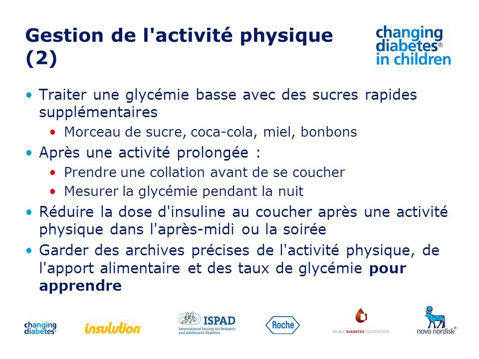 Gestion de l'activité physique (2) Traiter une glycémie basse avec des sucres rapides supplémentaires Morceau de sucre, coca-cola, miel, bonbons Après