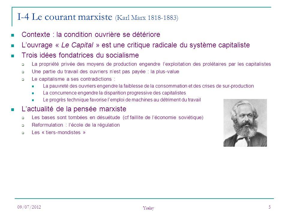 09/07/2012 Yrelay 6 I-5 Le courant keynésien (John Maynard Keynes 1883-1946) Œuvre principale : « Théorie générale de lemploi, de lintérêt et de la monnaie » Contexte : crise économique de 29 et inefficacité des modèles libéraux Les fondements de la pensée keynésienne Fondamentalement macro-économique (au contraire du néo-classique) Keynes privilégie le flux économique plutôt que léquilibre statique (au contraire du néo-classique) Prise en compte du paramètre « temps » La monnaie nest plus un simple intermédiaire déchange mais a une vraie influence La situation normale nest pas léquilibre mais un équilibre de « sous-emploi » LEtat devient un acteur essentiel de la vie économique pour pallier aux défaillances du marché Deux explications au capitalisme en deçà de ses potentialités Lincertitude du futur poussant à la prudence de linvestissement Cercle vicieux : moins de demande, moins de débouchés, moins de production, moins de salaires donc moins de demande …