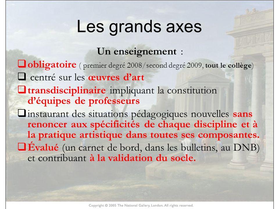 HISTOIRE DES ARTS Les grands axes Un enseignement : obligatoire ( premier degré 2008/second degré 2009, tout le collège) centré sur les œuvres dart tr