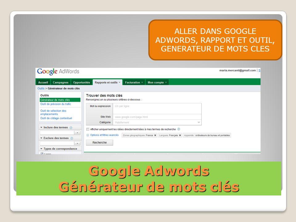 Google Adwords Générateur de mots clés ALLER DANS GOOGLE ADWORDS, RAPPORT ET OUTIL, GENERATEUR DE MOTS CLES