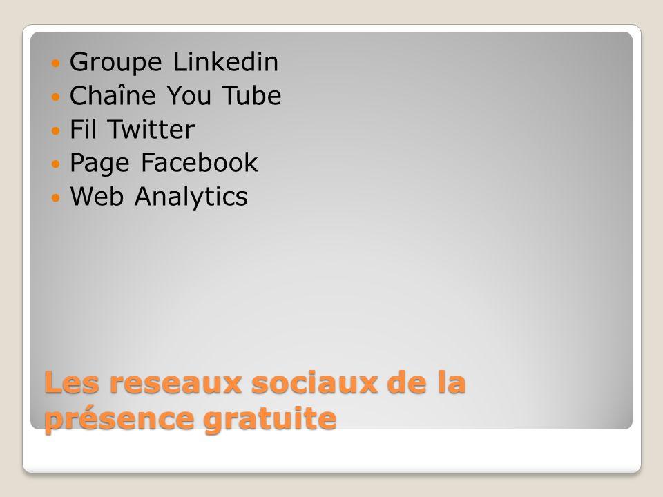 Les reseaux sociaux de la présence gratuite Groupe Linkedin Chaîne You Tube Fil Twitter Page Facebook Web Analytics