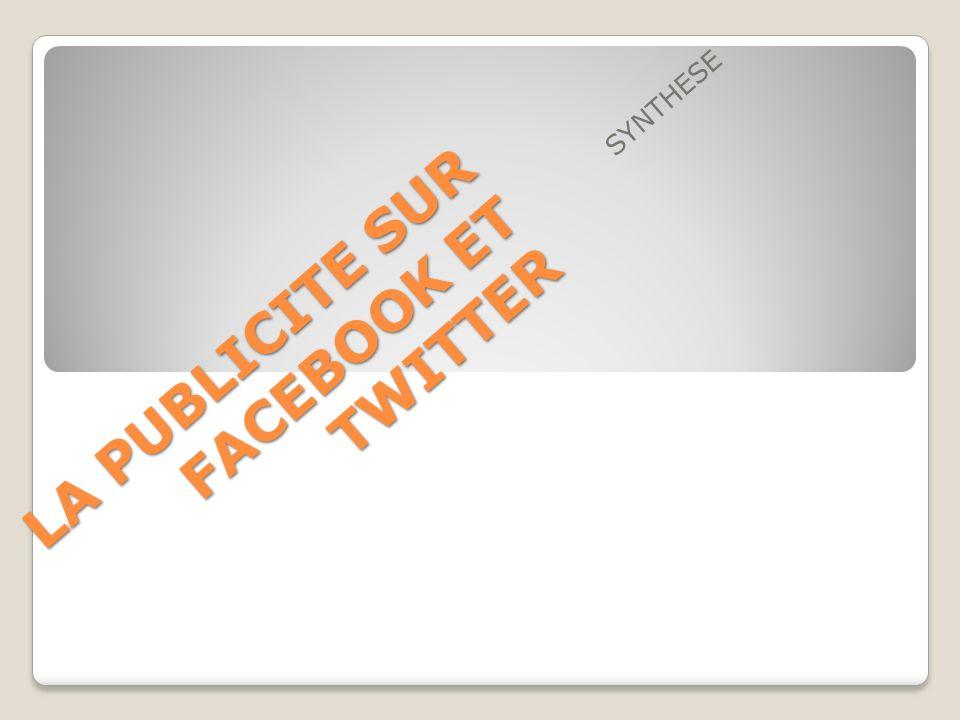 LA PUBLICITE SUR FACEBOOK ET TWITTER SYNTHESE