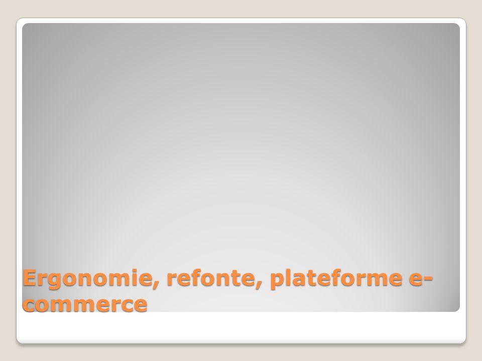 Ergonomie, refonte, plateforme e- commerce