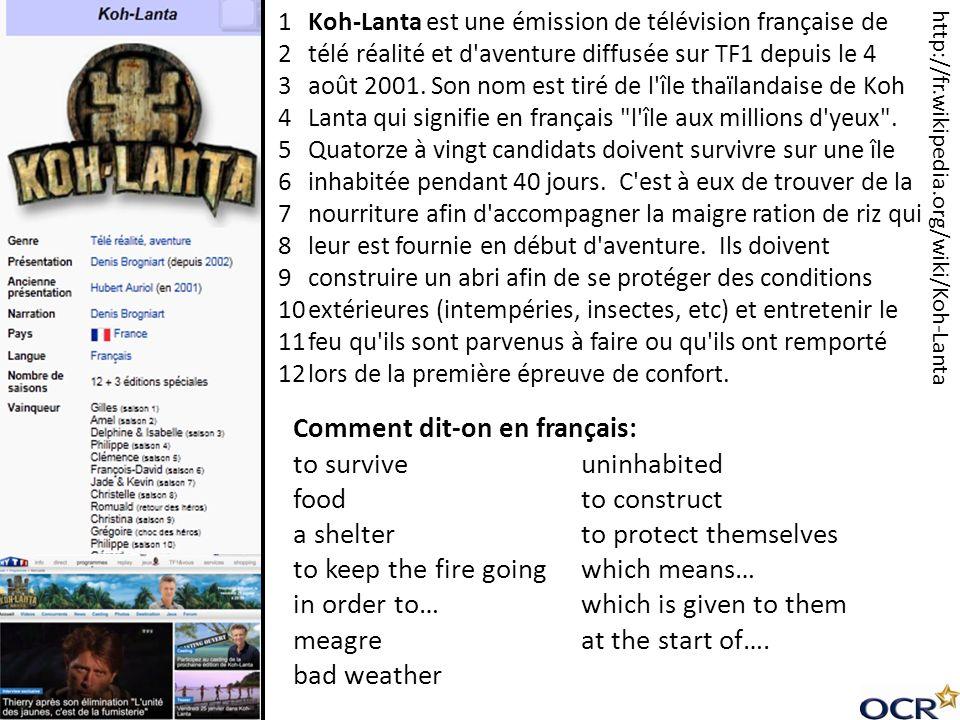 Koh-Lanta est une émission de télévision française de télé réalité et d'aventure diffusée sur TF1 depuis le 4 août 2001. Son nom est tiré de l'île tha