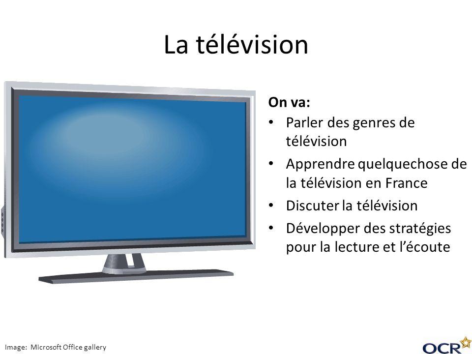 La télévision On va: Parler des genres de télévision Apprendre quelquechose de la télévision en France Discuter la télévision Développer des stratégie