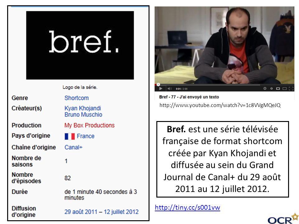 http://www.youtube.com/watch?v=1c8VVgMQeJQ Bref. est une série télévisée française de format shortcom créée par Kyan Khojandi et diffusée au sein du G