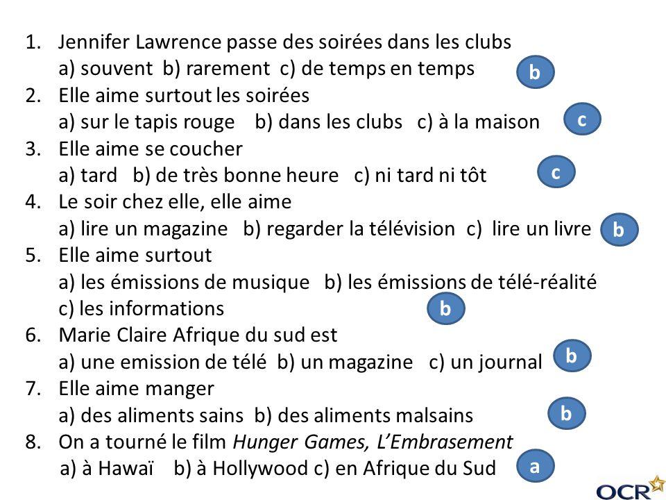 1.Jennifer Lawrence passe des soirées dans les clubs a) souvent b) rarement c) de temps en temps 2.Elle aime surtout les soirées a) sur le tapis rouge