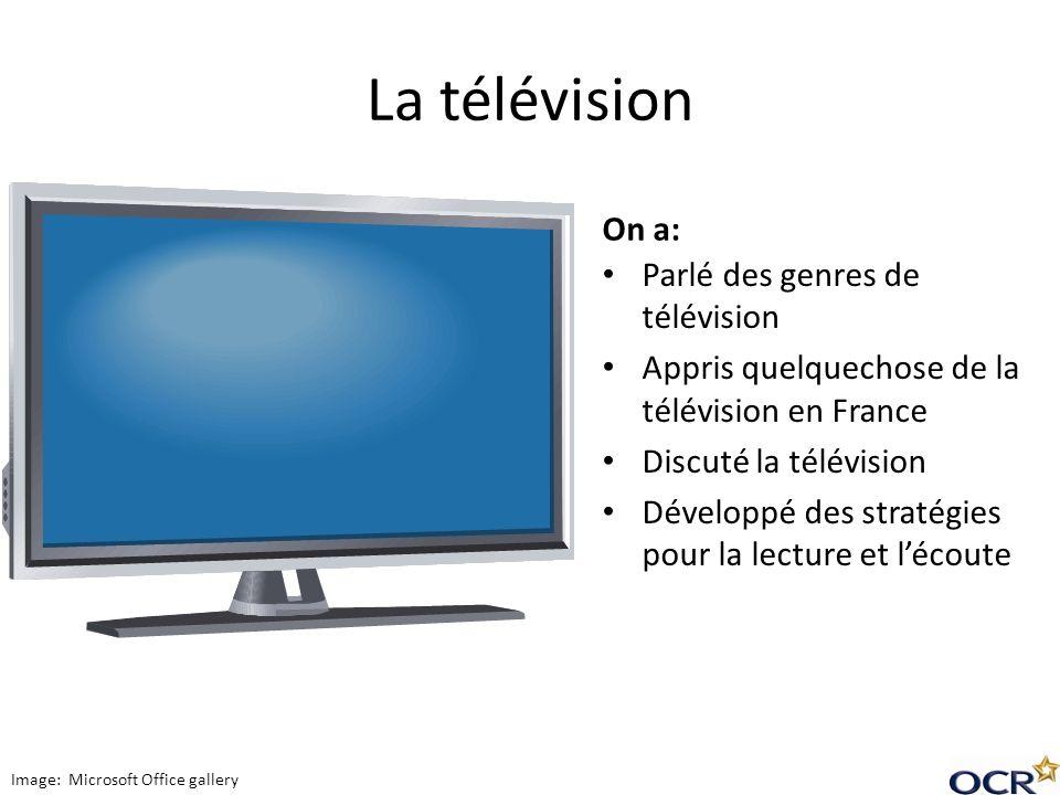 La télévision On a: Parlé des genres de télévision Appris quelquechose de la télévision en France Discuté la télévision Développé des stratégies pour