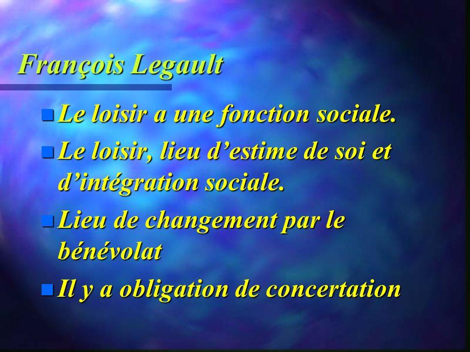 François Legault Oui il y a bénéfice du loisir n Pour la personne n Pour l économie n Pour l engagement social Le monde du loisir est un acteur