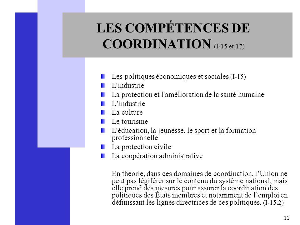 11 LES COMPÉTENCES DE COORDINATION (I-15 et 17) Les politiques économiques et sociales (I-15) L'industrie La protection et l'amélioration de la santé