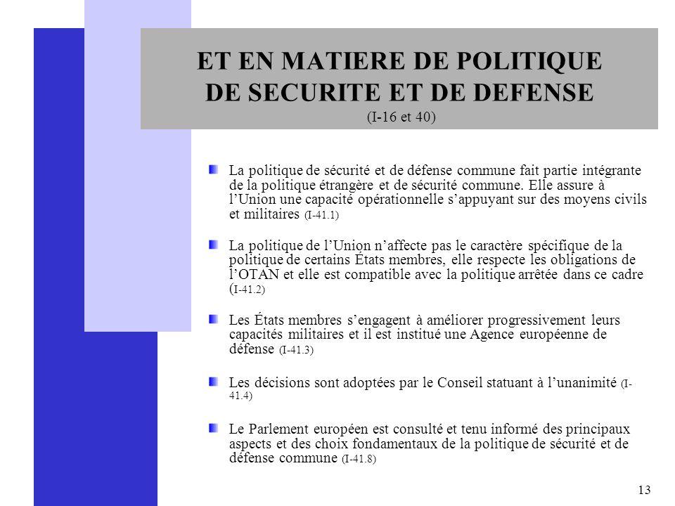 13 ET EN MATIERE DE POLITIQUE DE SECURITE ET DE DEFENSE (I-16 et 40) La politique de sécurité et de défense commune fait partie intégrante de la polit