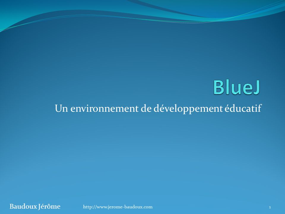 Un environnement de développement éducatif 1 Baudoux Jérôme http://www.jerome-baudoux.com