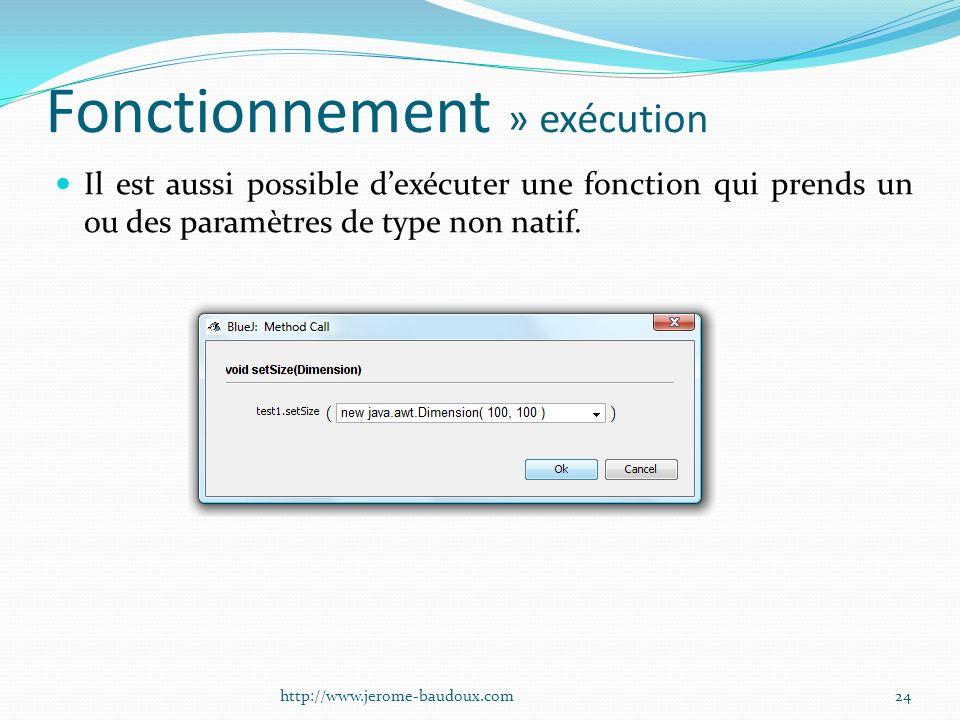 Fonctionnement » exécution Il est aussi possible dexécuter une fonction qui prends un ou des paramètres de type non natif. 24http://www.jerome-baudoux