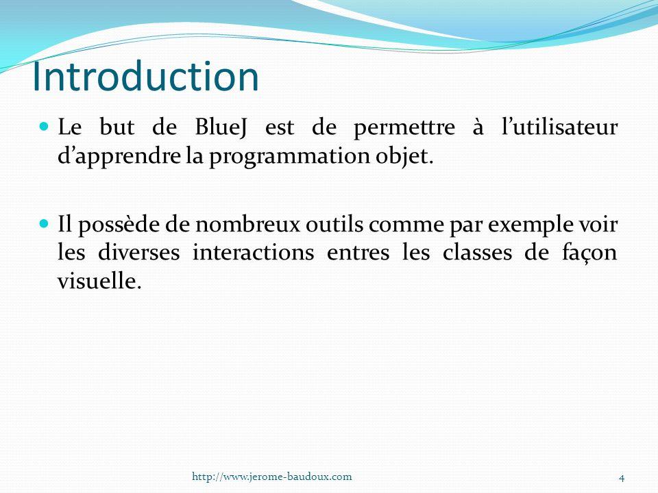 Introduction Le but de BlueJ est de permettre à lutilisateur dapprendre la programmation objet. Il possède de nombreux outils comme par exemple voir l