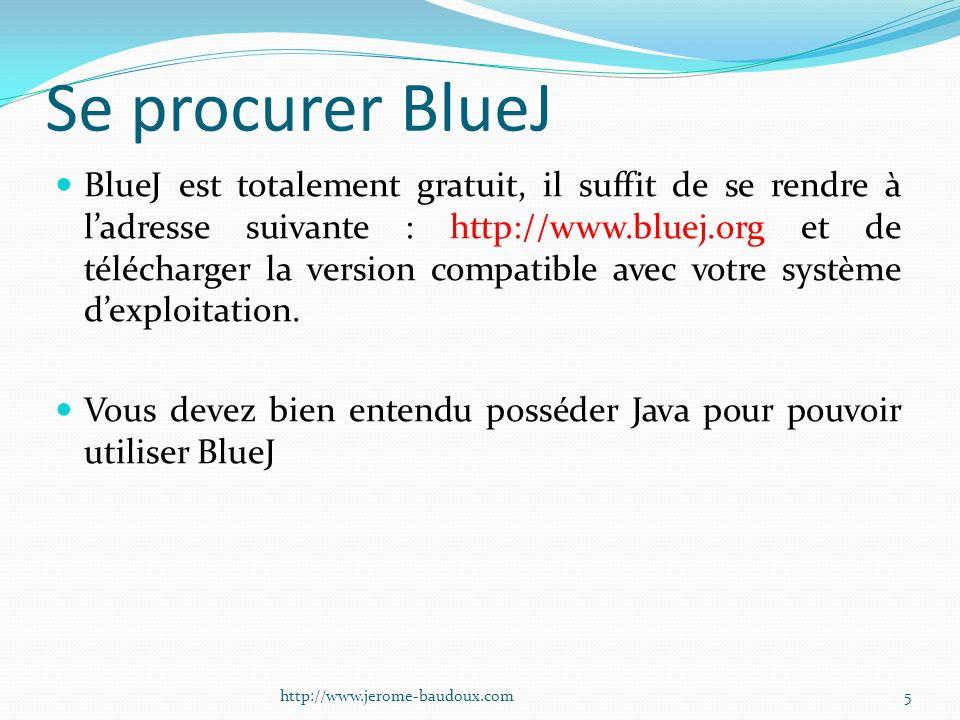 Se procurer BlueJ BlueJ est totalement gratuit, il suffit de se rendre à ladresse suivante : http://www.bluej.org et de télécharger la version compati