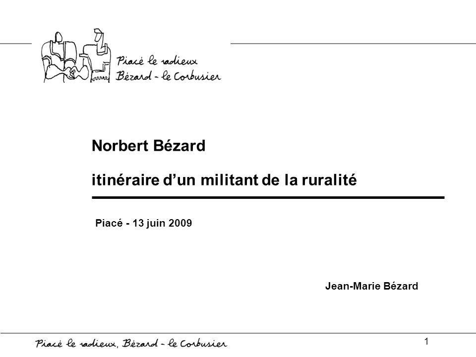 1 Piacé - 13 juin 2009 Norbert Bézard itinéraire dun militant de la ruralité Jean-Marie Bézard