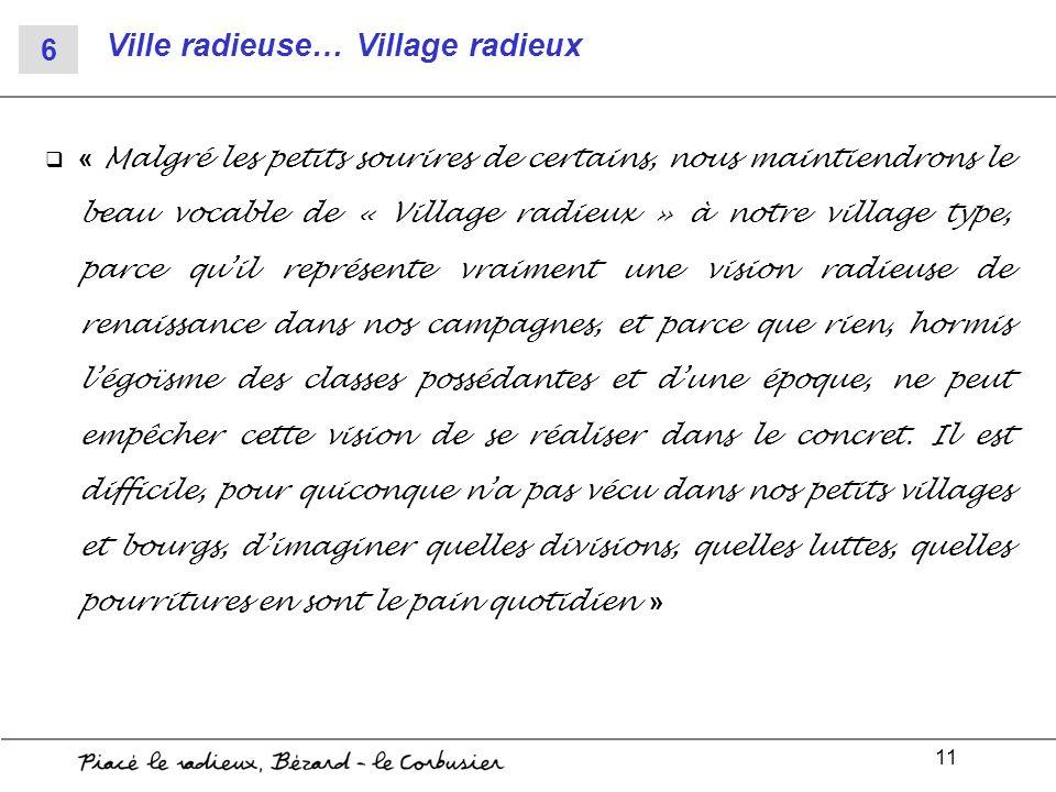 11 Ville radieuse… Village radieux « Malgré les petits sourires de certains, nous maintiendrons le beau vocable de « Village radieux » à notre village