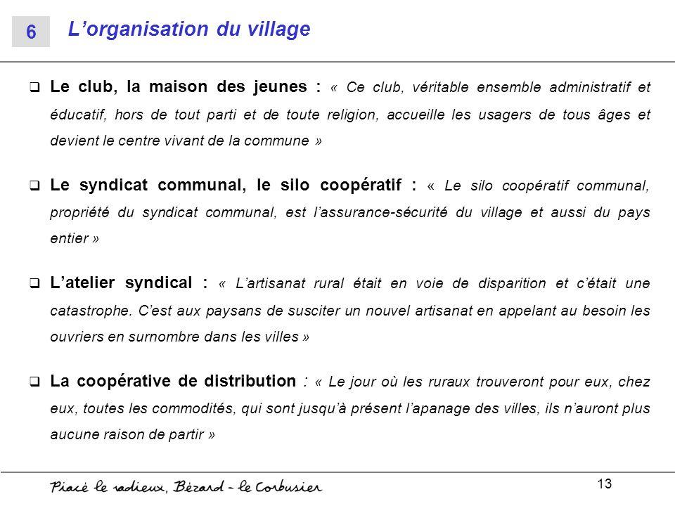 13 Lorganisation du village Le club, la maison des jeunes : « Ce club, véritable ensemble administratif et éducatif, hors de tout parti et de toute re