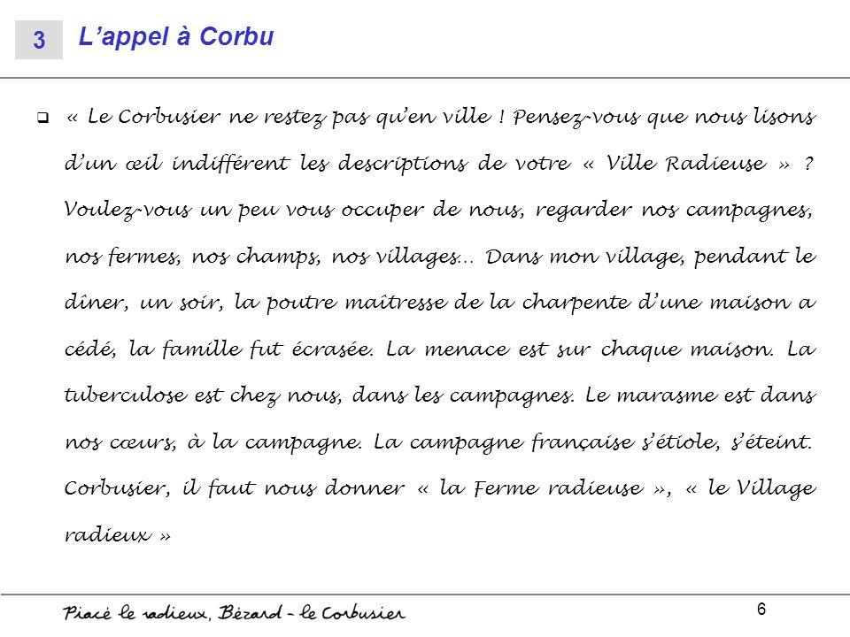 6 Lappel à Corbu « Le Corbusier ne restez pas quen ville ! Pensez-vous que nous lisons dun œil indifférent les descriptions de votre « Ville Radieuse