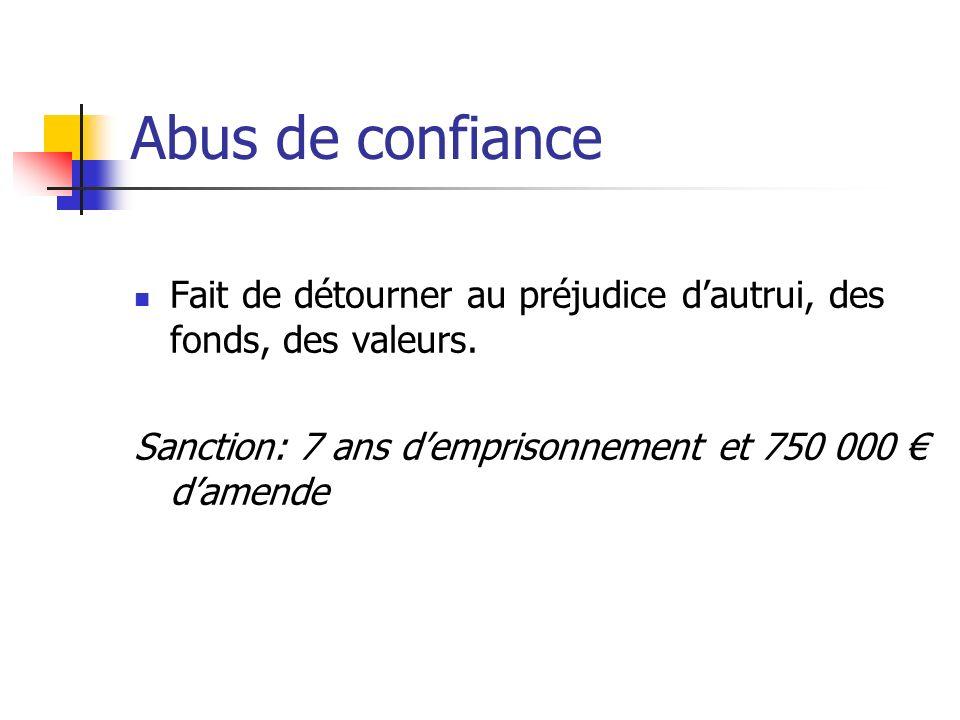 Abus de confiance Fait de détourner au préjudice dautrui, des fonds, des valeurs. Sanction: 7 ans demprisonnement et 750 000 damende