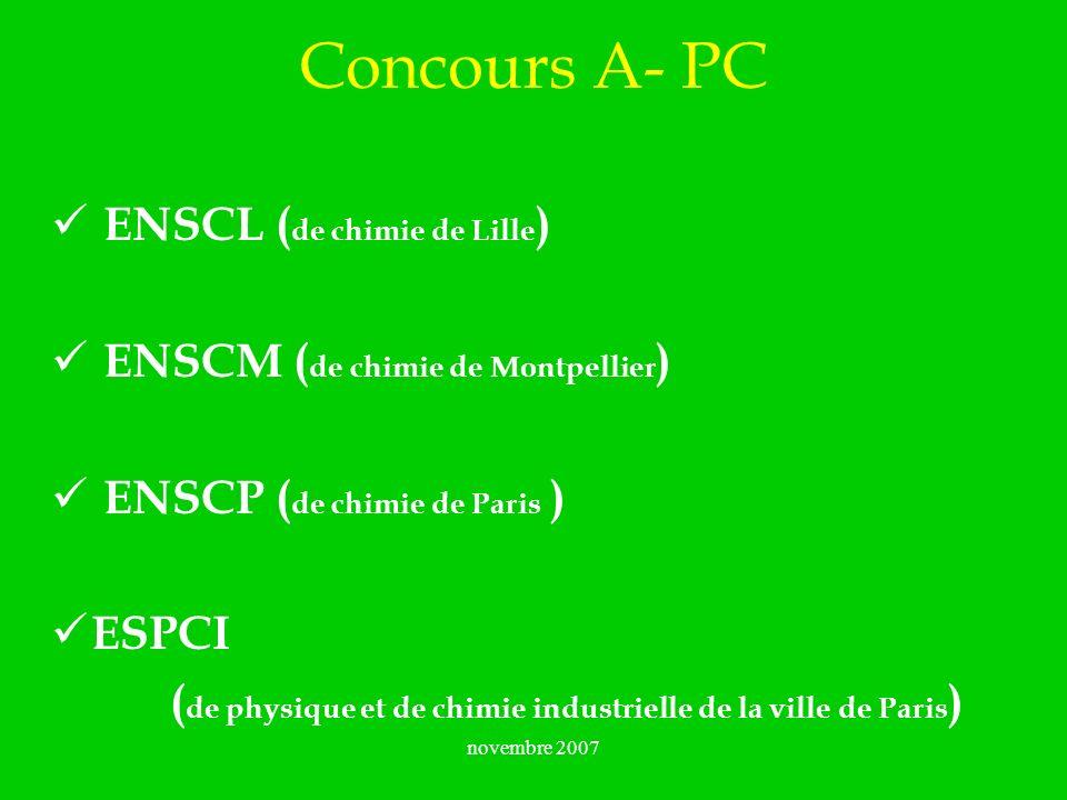 novembre 2007 Concours A- PC ENSCL ( de chimie de Lille ) ENSCM ( de chimie de Montpellier ) ENSCP ( de chimie de Paris ) ESPCI ( de physique et de ch