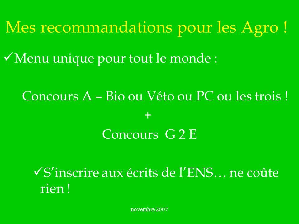novembre 2007 Mes recommandations pour les Agro ! Menu unique pour tout le monde : Concours A – Bio ou Véto ou PC ou les trois ! + Concours G 2 E Sins