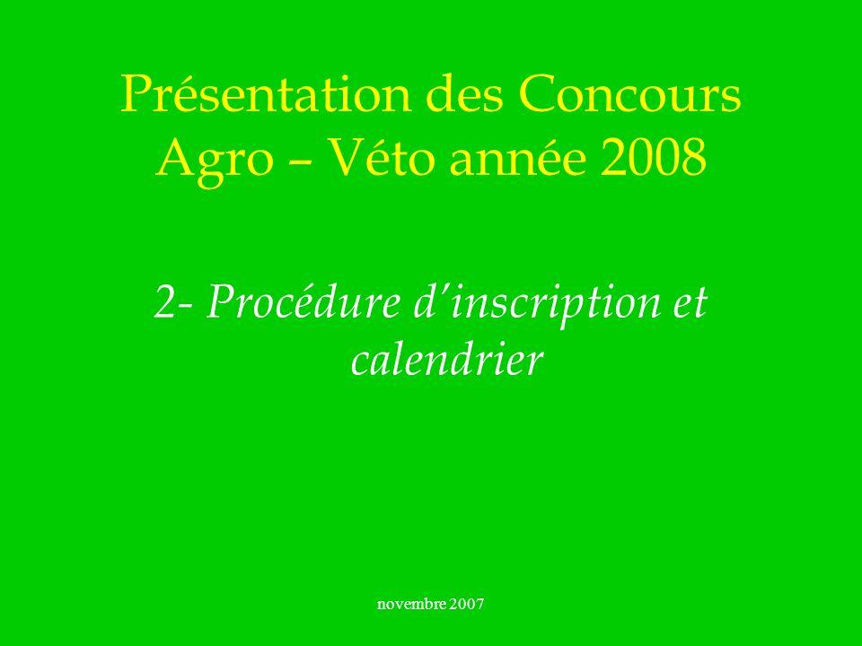 novembre 2007 Présentation des Concours Agro – Véto année 2008 2- Procédure dinscription et calendrier