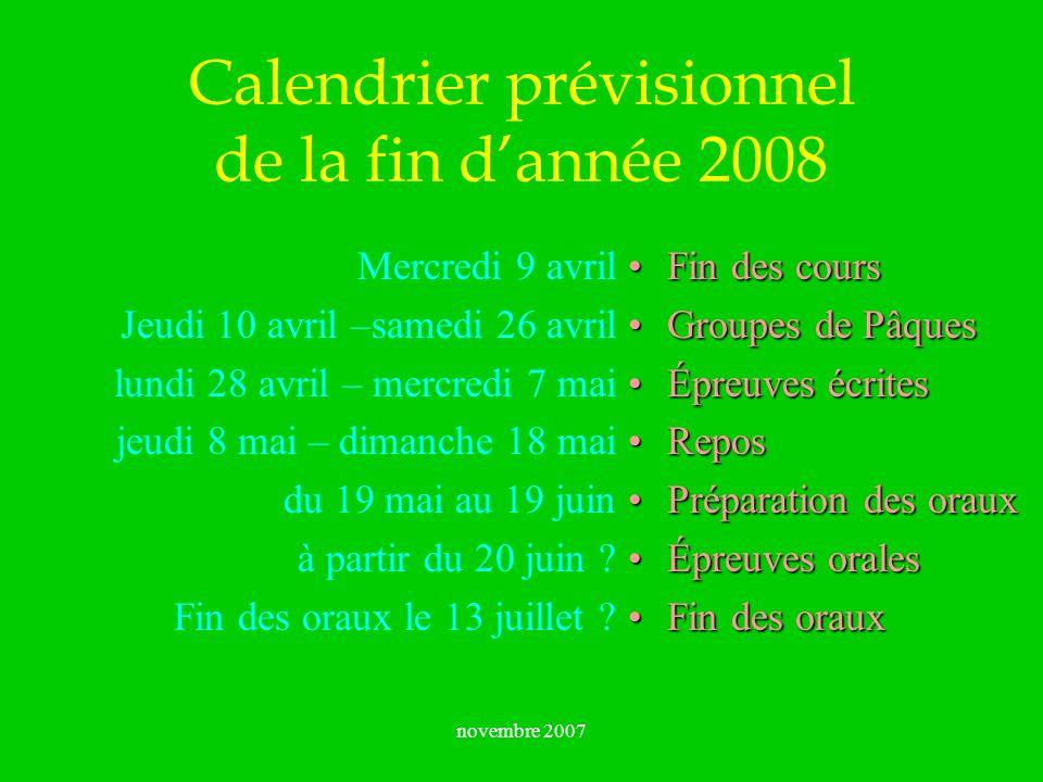 novembre 2007 Calendrier prévisionnel de la fin dannée 2008 Mercredi 9 avril Jeudi 10 avril –samedi 26 avril lundi 28 avril – mercredi 7 mai jeudi 8 m