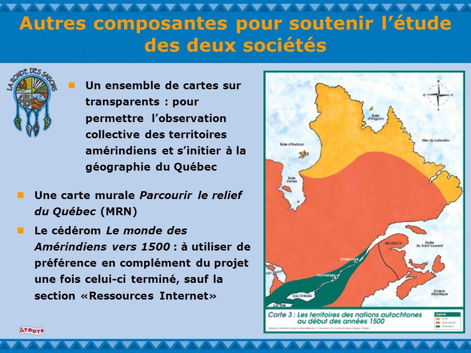 Autres composantes pour soutenir létude des deux sociétés Une carte murale Parcourir le relief du Québec (MRN) Le cédérom Le monde des Amérindiens ver