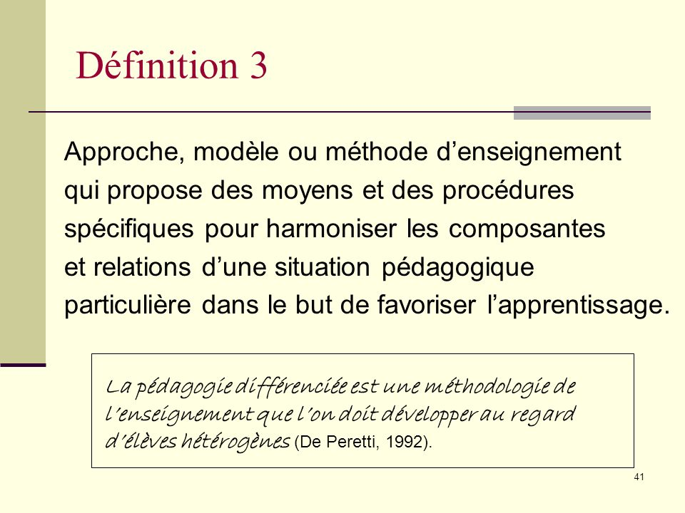 40 La pédagogie différenciée est une démarche qui consiste à mettre en œuvre un ensemble diversifié de moyens et de procédures denseignement afin de p